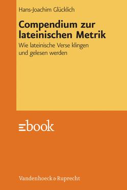 Compendium zur lateinischen Metrik von Glücklich,  Hans-Joachim