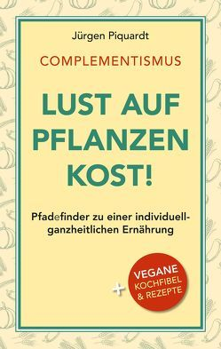 COMPLEMENTISMUS – Lust auf Pflanzenkost von Piquardt,  Jürgen