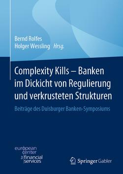 Complexity Kills – Banken im Dickicht von Regulierung und verkrusteten Strukturen von Rolfes,  Bernd, Wessling,  Holger