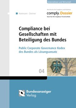 Compliance bei Gesellschaften mit Beteiligung des Bundes von Hartmann,  Simone, Zwirner,  Christian