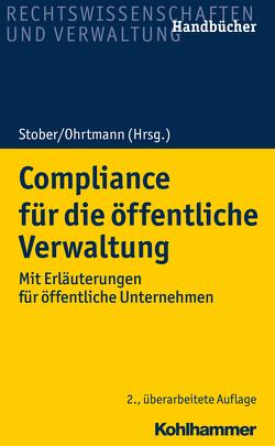 Compliance für die öffentliche Verwaltung von Ohrtmann,  Nicola, Stober,  Rolf