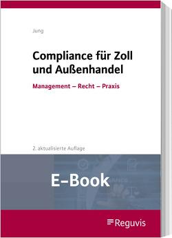 Compliance für Zoll und Außenhandel (E-Book) von Jung,  Michael