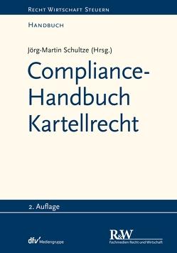 Compliance-Handbuch Kartellrecht von Schultze,  Jörg Martin