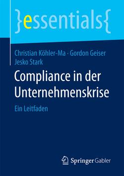 Compliance in der Unternehmenskrise von Geiser,  Gordon, Köhler-Ma,  Christian, Stark,  Jesko