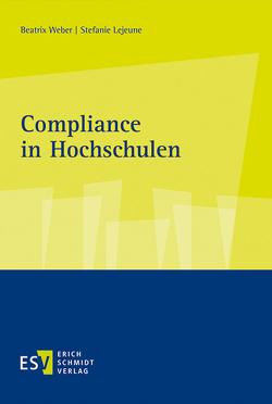 Compliance in Hochschulen von Lejeune,  Stefanie, Weber,  Beatrix