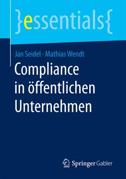 Compliance in öffentlichen Unternehmen von Seidel,  Jan, Wendt,  Mathias