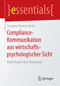 Compliance-Kommunikation aus wirtschaftspsychologischer Sicht von Femers-Koch,  Susanne