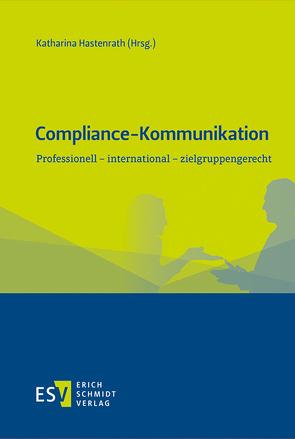 Compliance-Kommunikation von Hastenrath,  Katharina, Hettich,  Jürgen, Körtgen,  André, Lutschewitz,  Claudia, Raum,  Rolf, Rexer,  Thorsten, Rohde-Liebenau,  Björn, Schloßmacher,  Harald, Schmid-Egger,  Christian, Zagrosek,  Roman