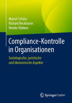 Compliance-Kontrolle in Organisationen von Beckmann,  Richard, Röbken,  Heinke, Schütz,  Marcel