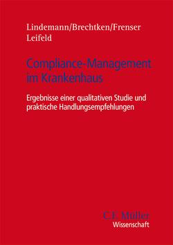 Compliance-Management im Krankenhaus von Brechtken,  Lena, Frenser,  Katharina, Leifeld,  Ronja, Lindemann,  Michael