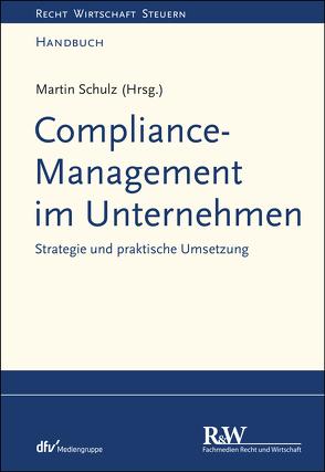 Compliance-Management im Unternehmen von Schulz,  Martin R.