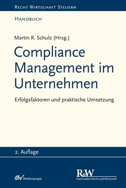 Compliance Management im Unternehmen von Schulz,  Martin R.
