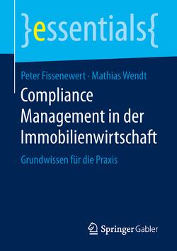 Compliance Management in der Immobilienwirtschaft von Fissenewert,  Peter, Wendt,  Mathias