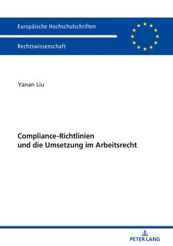 Compliance-Richtlinien und die Umsetzung im Arbeitsrecht von Liu,  Yanan