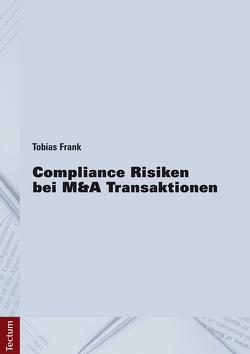 Compliance Risiken bei M&A Transaktionen von Frank,  Tobias