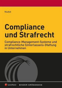 Compliance und Strafrecht von Koukol,  Pilar