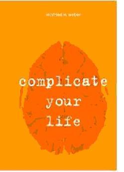 Complicate your life von Weber,  Winfried W