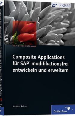 Composite Applications für SAP modifikationsfrei entwickeln und erweitern von Steiner,  Matthias