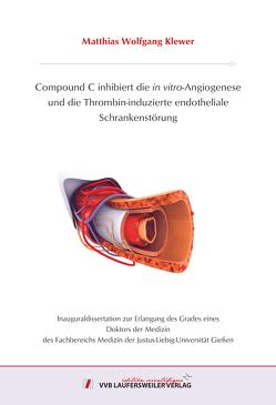 Compound C inhibiert die in vitro-Angiogenese und die Thrombin-induzierte endotheliale Schrankenstörung von Klewer,  Matthias Wolfgang