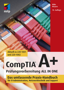 CompTIA A+ Prüfungsvorbereitung ALL IN ONE von Meyers,  Mike