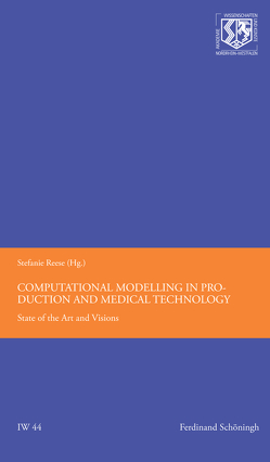 Computational Modelling in Production and Medical Technology von Frischkorn,  Jan, Kebriaei,  Reza, Kiliclar,  Yalin, Radermacher,  Annika, Reese,  Stefanie, Vladimirov,  Ivaylo N.