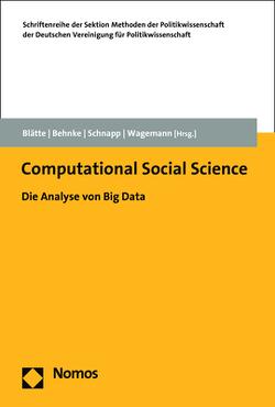 Computational Social Science von Behnke,  Joachim, Blätte,  Andreas, Schnapp,  Kai-Uwe, Wagemann,  Claudius