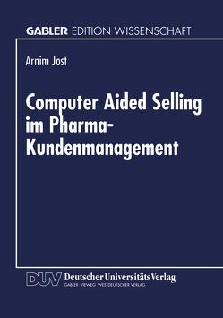 Computer Aided Selling im Pharma-Kundenmanagement von Jost,  Armin