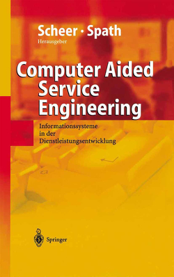 Computer Aided Service Engineering von Herrmann,  K., Klein,  R., Scheer,  August-Wilhelm, Spath,  Dieter