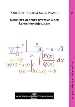 Computer Algebra Systeme in der Lehrer(innen)bildung von Fuchs,  Karl-Josef, Plangg,  Simon