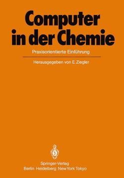 Computer in der Chemie von Arndt,  R.W., Bischof,  P., Clerc,  J.T., Gasteiger,  J., Krüger,  C., Szekely,  G., Varmuza,  K., Zass,  E., Ziegler,  E.