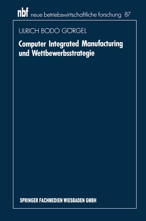 Computer Integrated Manufacturing und Wettbewerbsstrategie von Görgel,  Ulrich Bodo