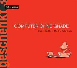 Computer ohne Gnade von Klein,  Rudi, Mahler,  Nicolas, Much, Rubinowitz,  Tex, Thurnher,  Armin