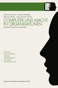 Computer und Macht in Organisationen von Becker,  Albrecht, Ortmann,  Günther, Schulz,  Hans-Joachim, Windeler,  Arnold