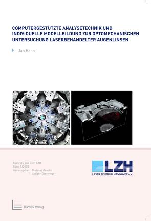 Computergestützte Analysetechnik und individuelle Modellbildung zur optomechanischen Untersuchung laserbehandelter Augenlinsen von Hahn,  Jan, Kracht,  Dietmar, Overmeyer,  Ludger