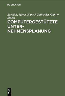 Computergestützte Unternehmensplanung von Meyer,  Bernd E., Schneider,  Hans J., Stübel,  Günter