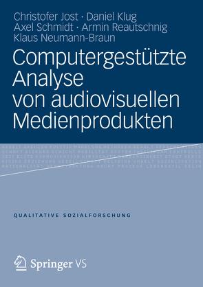 Computergestützte Analyse von audiovisuellen Medienprodukten von Jost,  Christofer, Klug,  Daniel, Neumann-Braun,  Klaus, Reautschnig,  Armin, Schmidt,  Axel