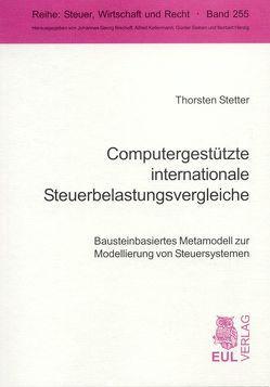 Computergestützte internationale Steuerbelastungsvergleiche von Jacobs,  Otto H., Stetter,  Thorsten