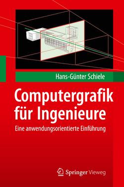 Computergrafik für Ingenieure von Schiele,  Hans-Günter