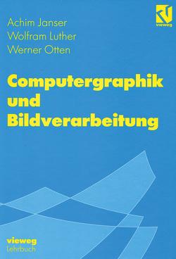 Computergraphik und Bildverarbeitung von Janser,  Achim, Luther,  Wolfram, Ohsmann,  Martin, Otten,  Werner