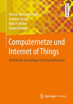 Computernetze und Internet of Things von Behnke,  Daniel, Bök,  Patrick-Benjamin, Müller,  Marcel, Noack,  Andreas