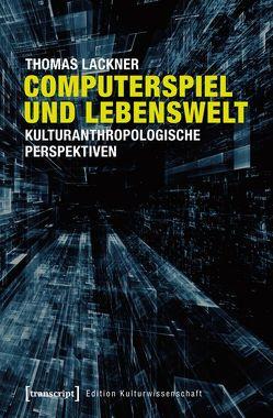 Computerspiel und Lebenswelt von Lackner,  Thomas