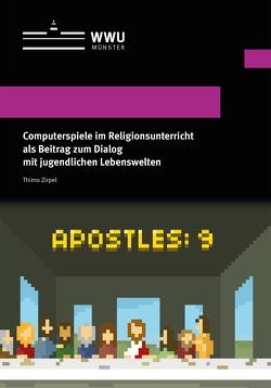 Computerspiele im Religionsunterricht als Beitrag zum Dialog mit jugendlichen Lebenswelten von Zirpel,  Thimo