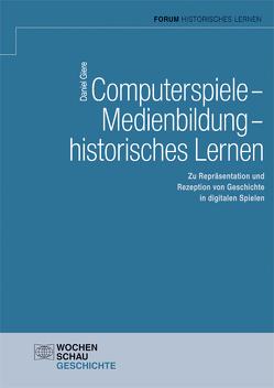 Computerspiele – Medienbildung – historisches Lernen von Giere,  Daniel