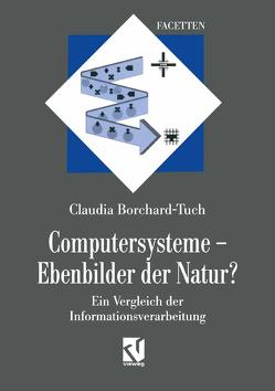 Computersysteme — Ebenbilder der Natur? von Borchard-Tuch,  Claudia