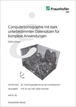 Computertomographie mit stark unterbestimmten Datensätzen für komplexe Anwendungen. von Hiermaier,  Stefan, Moser,  Stefan, Thoma,  Klaus
