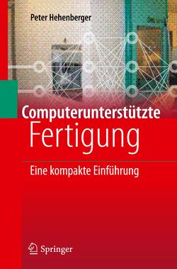 Computerunterstützte Fertigung von Hehenberger,  Peter