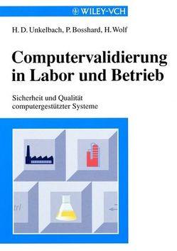 Computervalidierung in Labor und Betrieb von Bosshard,  Peter, Unkelbach,  Hans Dieter, Wolf,  Helmut