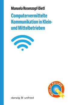 Computervermittelte Kommunikation in Klein- und Mittelbetrieben von Rosenzopf-Dietl,  Manuela