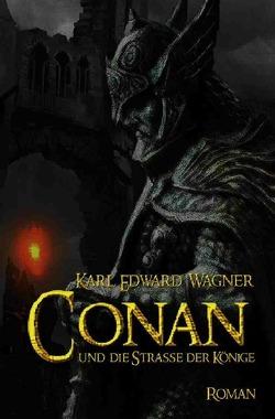CONAN UND DIE STRASSE DER KÖNIGE von Wagner,  Karl Edward