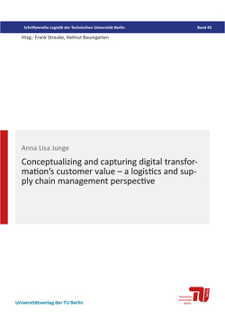 Conceptualizing and capturing digital transformation's customer value – a logistics and supply chain management perspective von Junge,  Anna Lisa